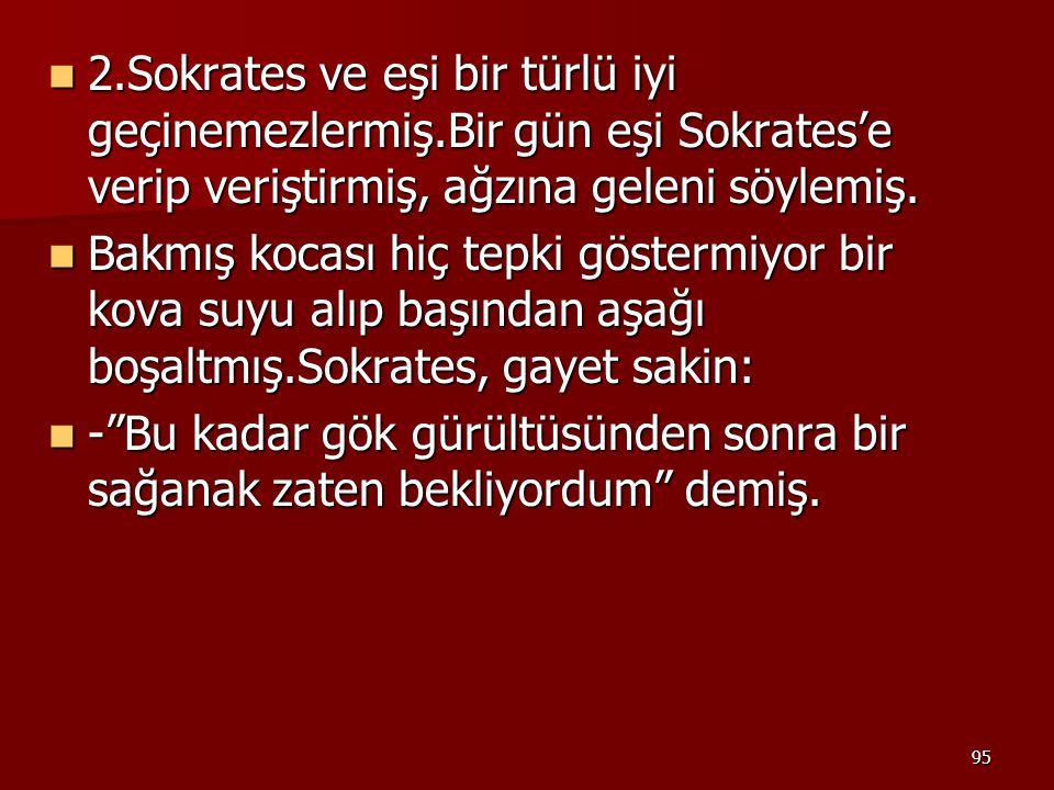 2. Sokrates ve eşi bir türlü iyi geçinemezlermiş