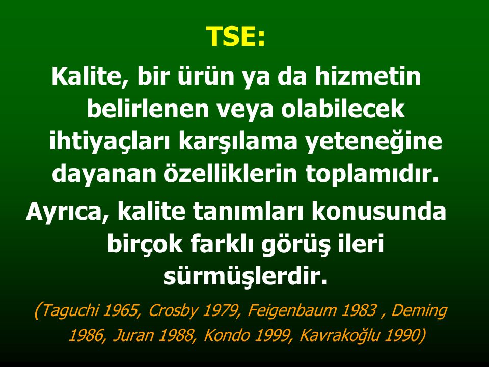 TSE: Kalite, bir ürün ya da hizmetin belirlenen veya olabilecek ihtiyaçları karşılama yeteneğine dayanan özelliklerin toplamıdır.