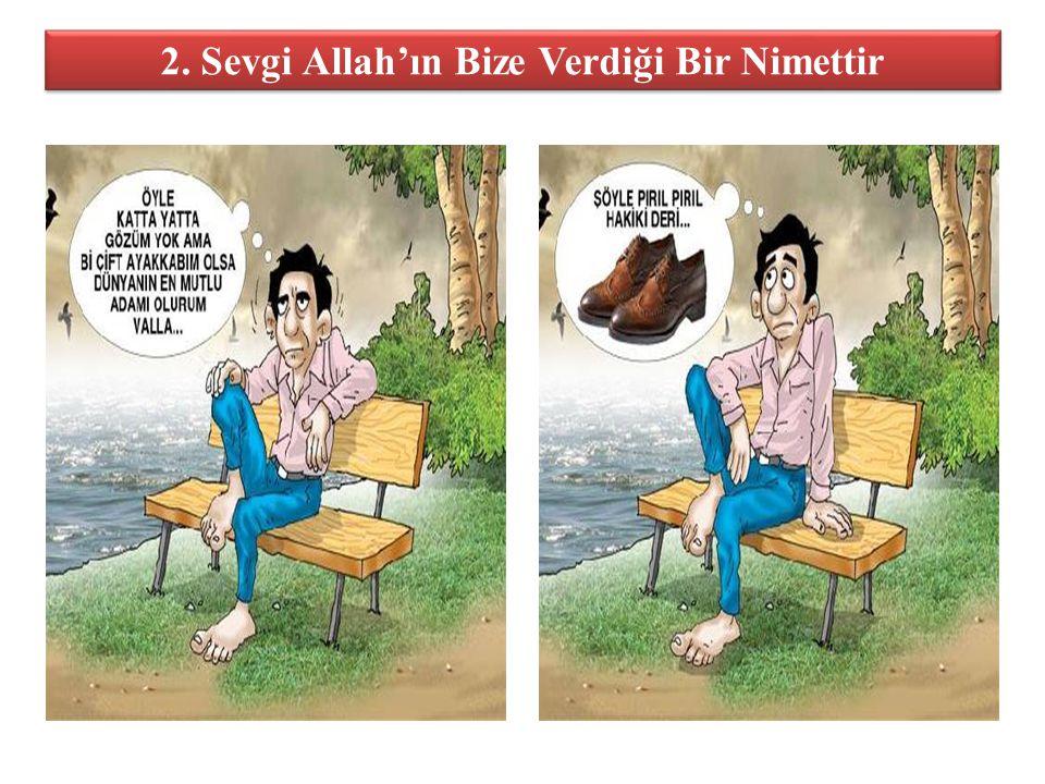 2. Sevgi Allah'ın Bize Verdiği Bir Nimettir