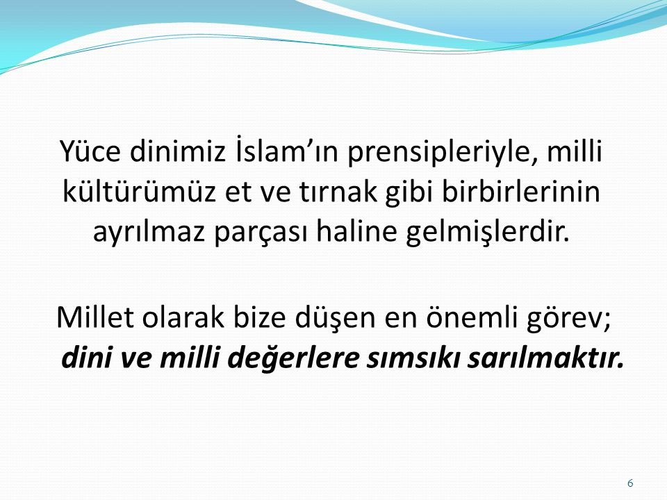 Yüce dinimiz İslam'ın prensipleriyle, milli kültürümüz et ve tırnak gibi birbirlerinin ayrılmaz parçası haline gelmişlerdir.