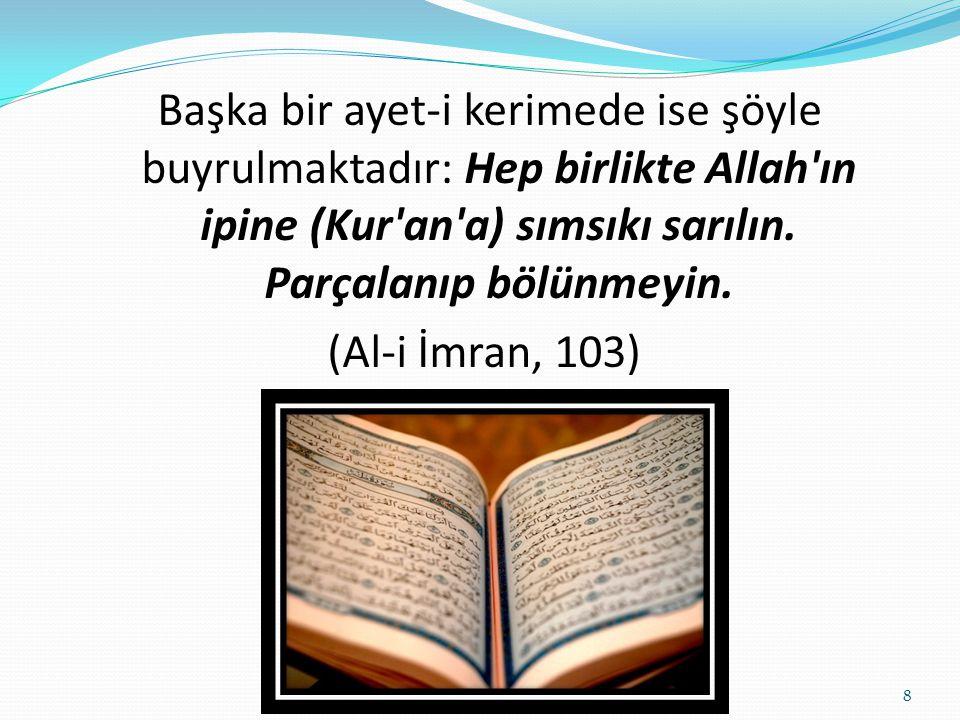 Başka bir ayet-i kerimede ise şöyle buyrulmaktadır: Hep birlikte Allah ın ipine (Kur an a) sımsıkı sarılın.
