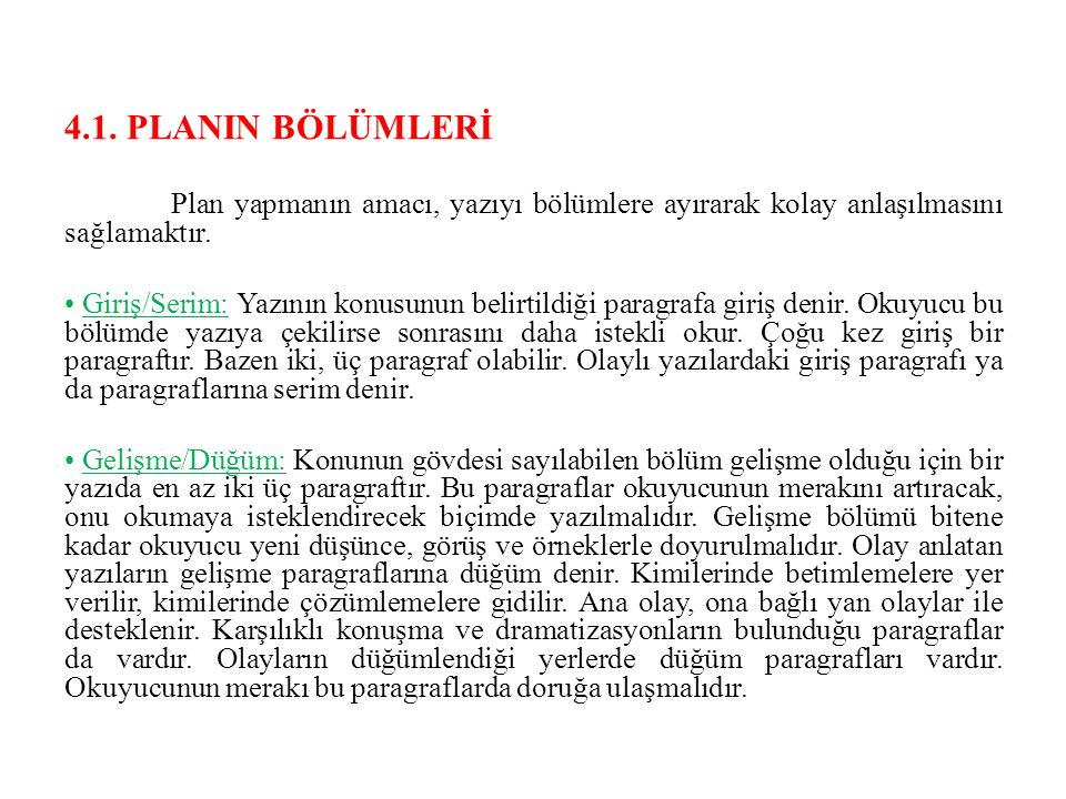 4.1. PLANIN BÖLÜMLERİ Plan yapmanın amacı, yazıyı bölümlere ayırarak kolay anlaşılmasını sağlamaktır.