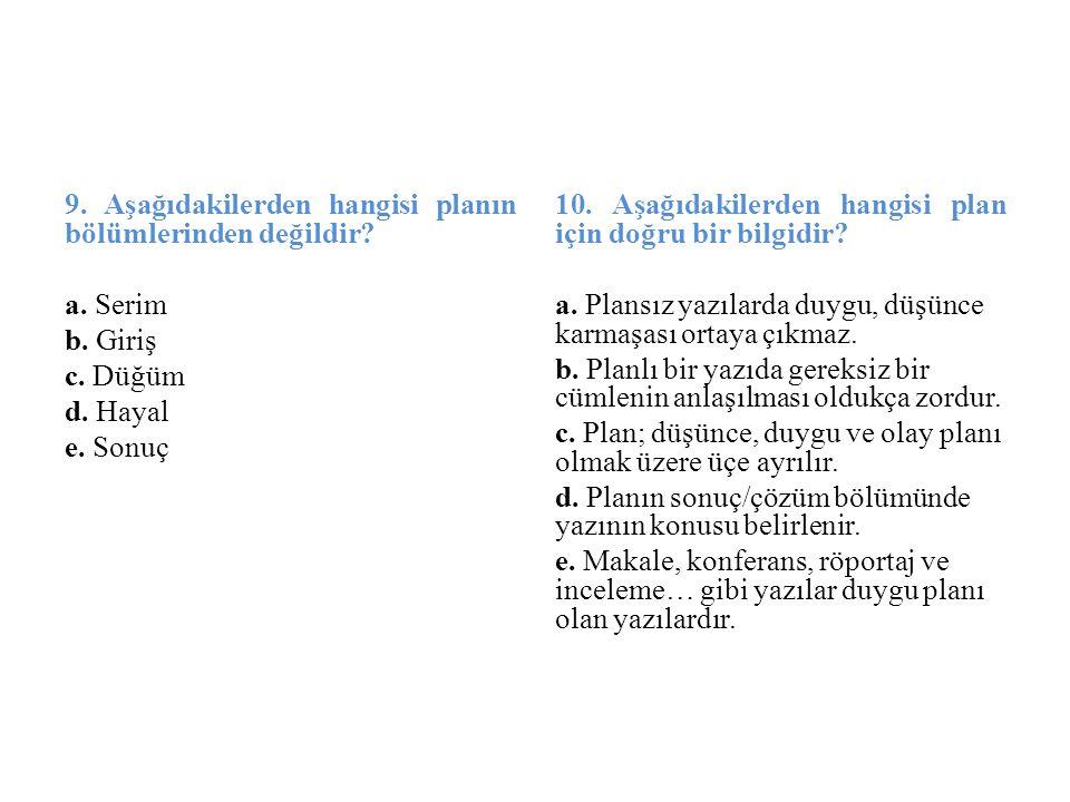 9. Aşağıdakilerden hangisi planın bölümlerinden değildir. a. Serim b