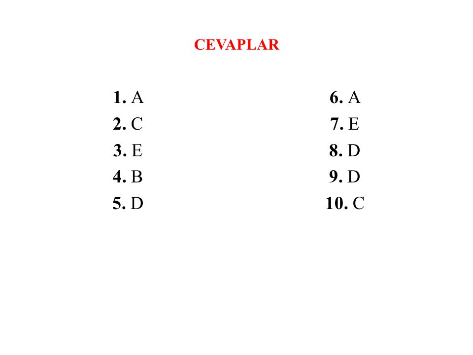 CEVAPLAR 1. A 2. C 3. E 4. B 5. D 6. A 7. E 8. D 9. D 10. C