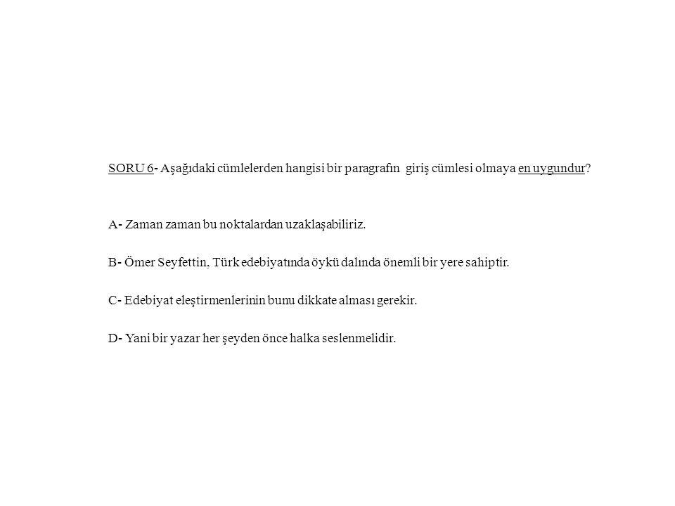 SORU 6- Aşağıdaki cümlelerden hangisi bir paragrafın giriş cümlesi olmaya en uygundur.