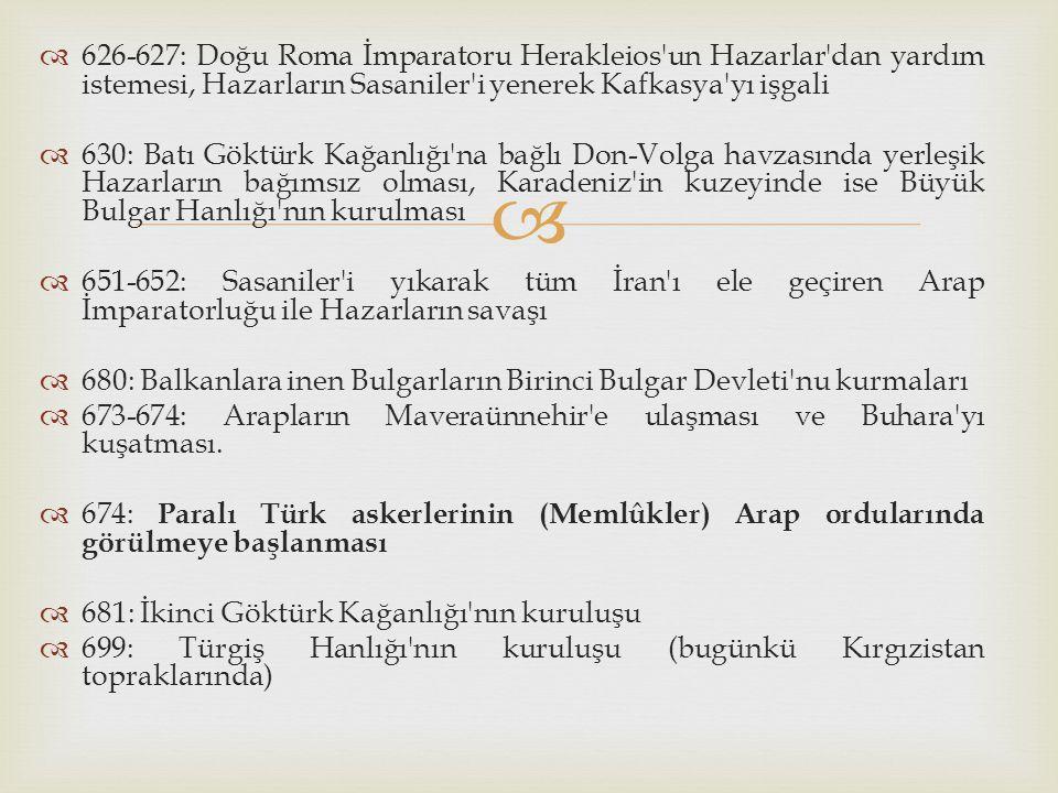 626-627: Doğu Roma İmparatoru Herakleios un Hazarlar dan yardım istemesi, Hazarların Sasaniler i yenerek Kafkasya yı işgali