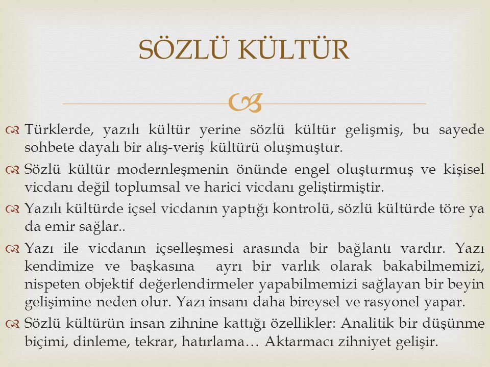 SÖZLÜ KÜLTÜR Türklerde, yazılı kültür yerine sözlü kültür gelişmiş, bu sayede sohbete dayalı bir alış-veriş kültürü oluşmuştur.