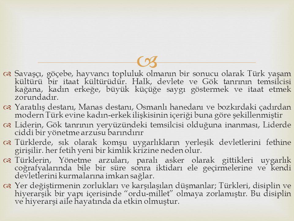 Savaşçı, göçebe, hayvancı topluluk olmanın bir sonucu olarak Türk yaşam kültürü bir itaat kültürüdür. Halk, devlete ve Gök tanrının temsilcisi kağana, kadın erkeğe, büyük küçüğe saygı göstermek ve itaat etmek zorundadır.