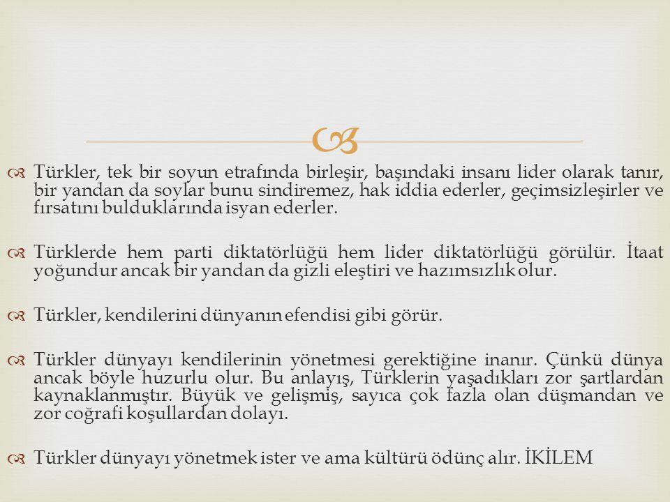 Türkler, tek bir soyun etrafında birleşir, başındaki insanı lider olarak tanır, bir yandan da soylar bunu sindiremez, hak iddia ederler, geçimsizleşirler ve fırsatını bulduklarında isyan ederler.