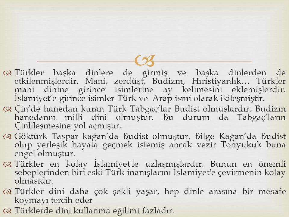 Türkler başka dinlere de girmiş ve başka dinlerden de etkilenmişlerdir