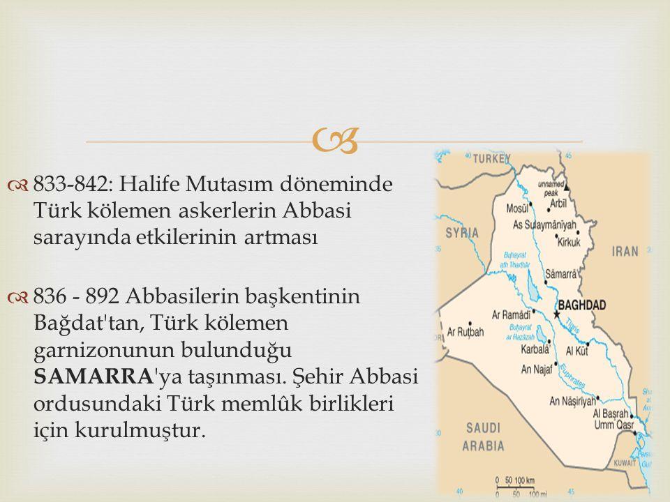 833-842: Halife Mutasım döneminde Türk kölemen askerlerin Abbasi sarayında etkilerinin artması