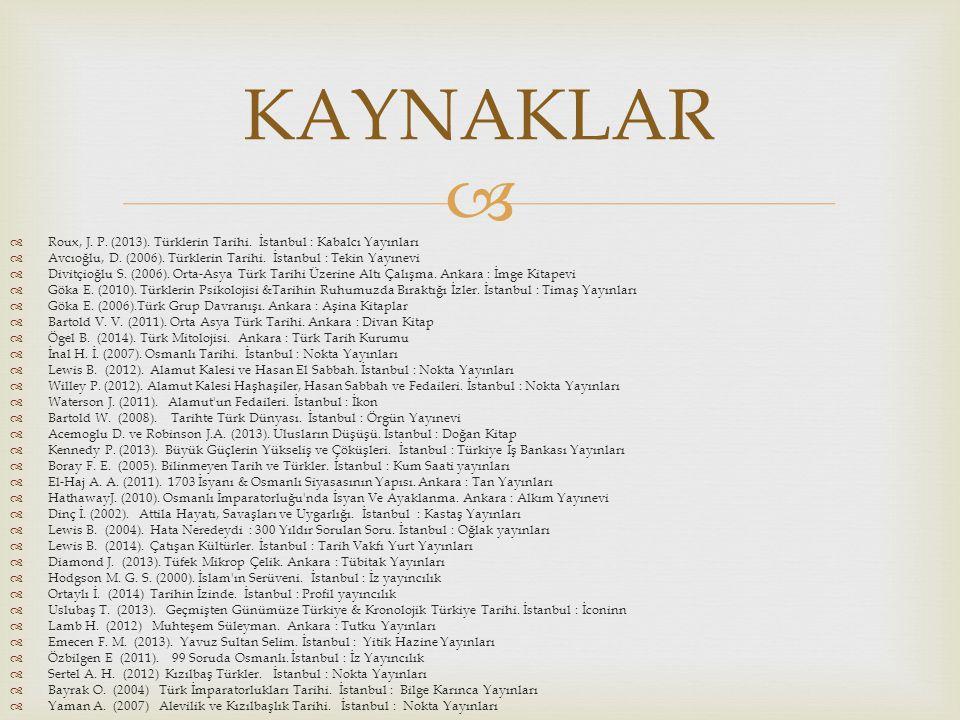 KAYNAKLAR Roux, J. P. (2013). Türklerin Tarihi. İstanbul : Kabalcı Yayınları. Avcıoğlu, D. (2006). Türklerin Tarihi. İstanbul : Tekin Yayınevi.