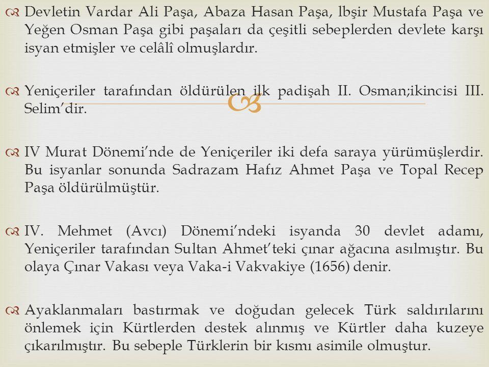 Devletin Vardar Ali Paşa, Abaza Hasan Paşa, lbşir Mustafa Paşa ve Yeğen Osman Paşa gibi paşaları da çeşitli sebeplerden devlete karşı isyan etmişler ve celâlî olmuşlardır.
