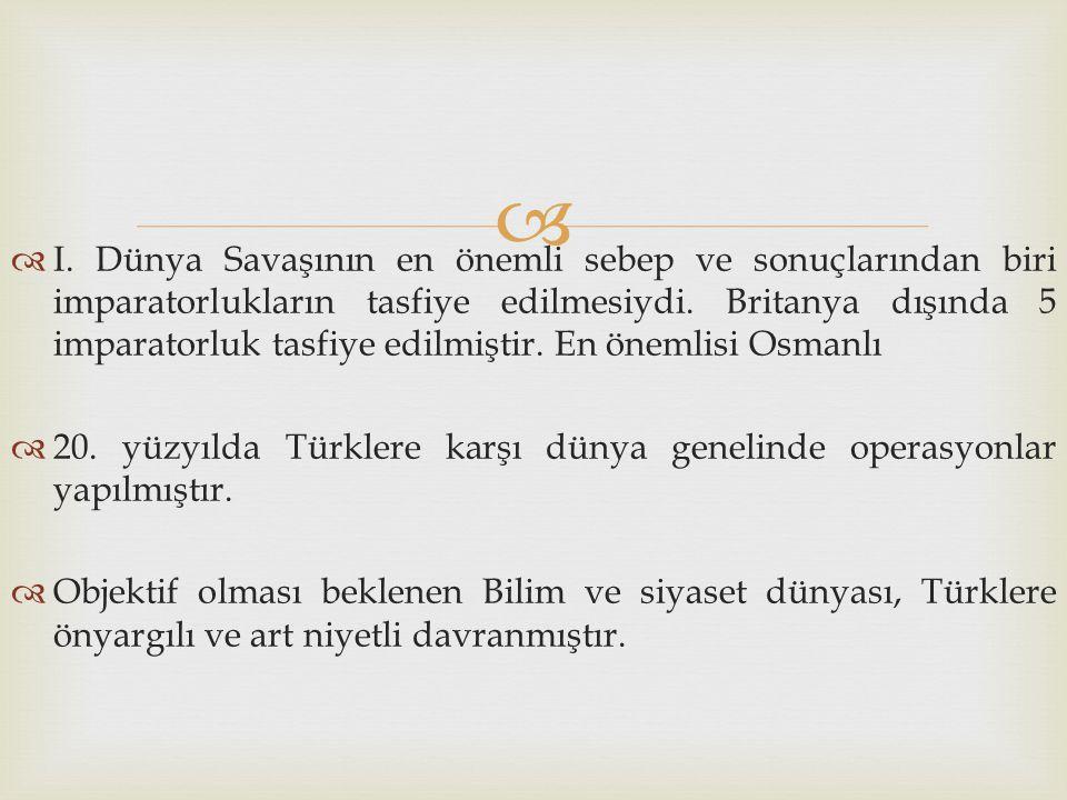 I. Dünya Savaşının en önemli sebep ve sonuçlarından biri imparatorlukların tasfiye edilmesiydi. Britanya dışında 5 imparatorluk tasfiye edilmiştir. En önemlisi Osmanlı