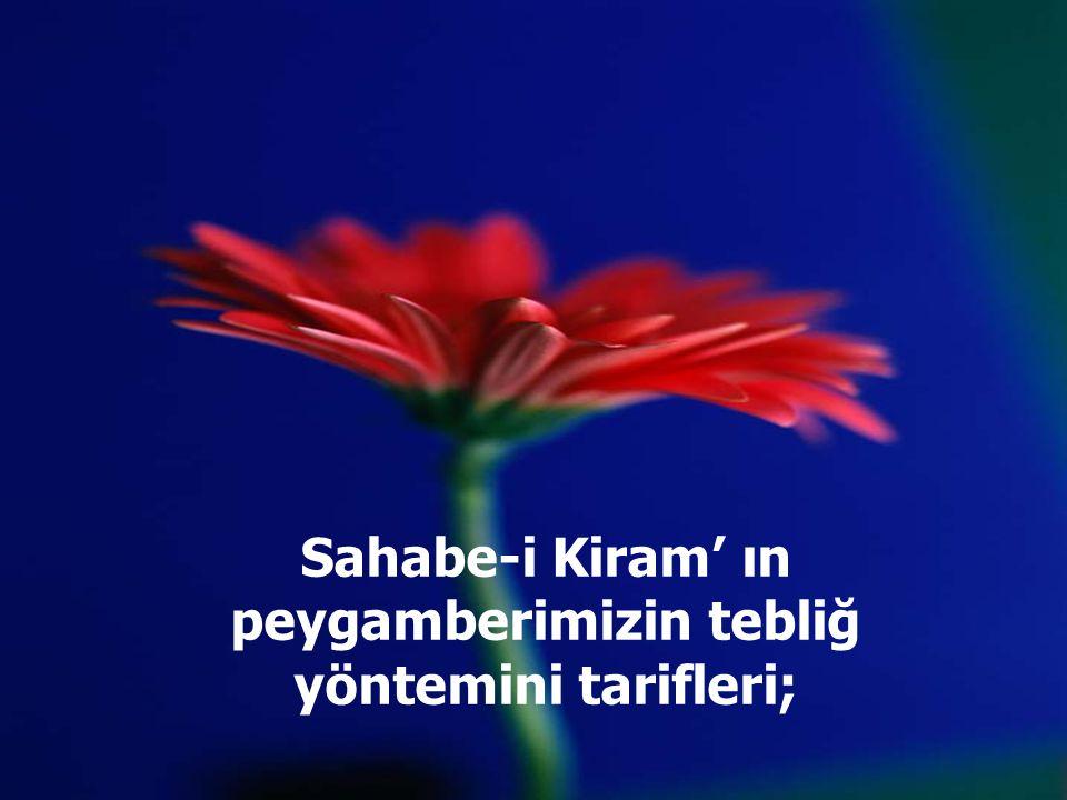 Sahabe-i Kiram' ın peygamberimizin tebliğ yöntemini tarifleri;