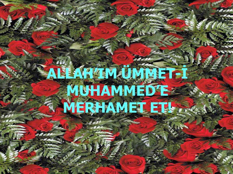 ALLAH'IM ÜMMET-İ MUHAMMED'E MERHAMET ET!
