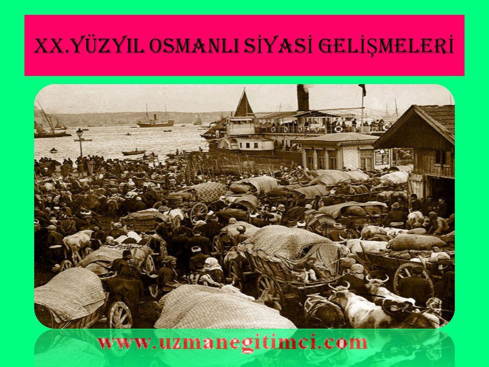 XX.YÜZYIL OSMANLI SİYASİ GELİŞMELERİ