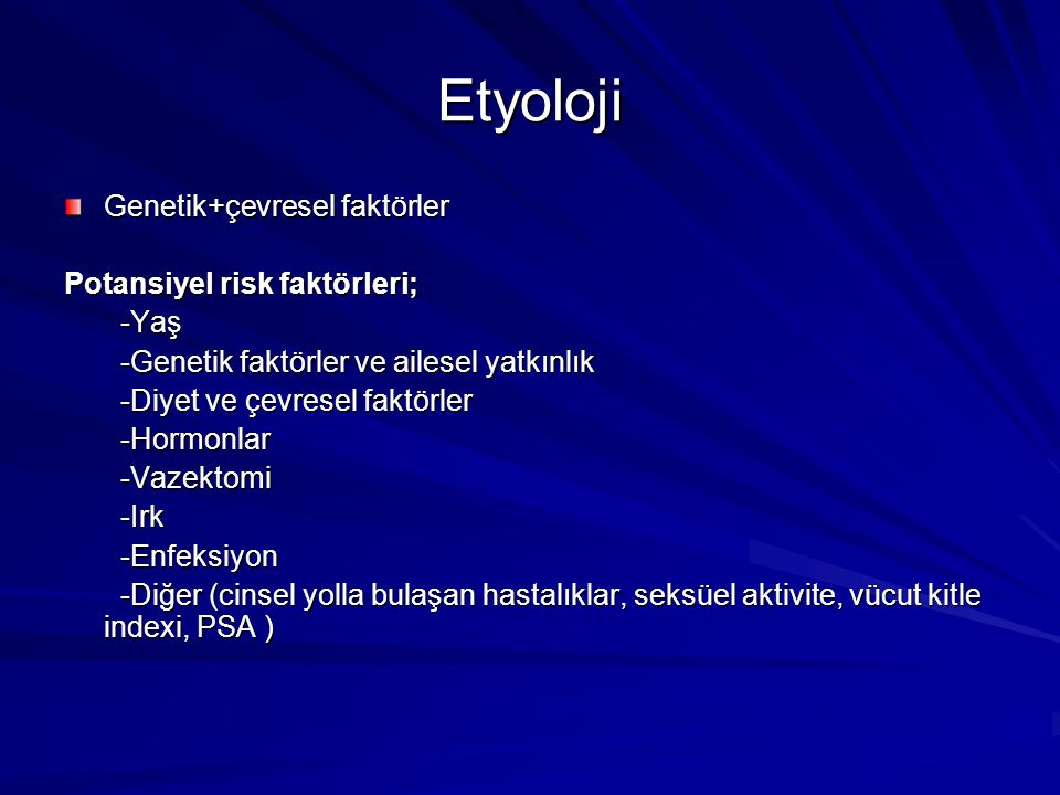 Etyoloji Genetik+çevresel faktörler Potansiyel risk faktörleri; -Yaş