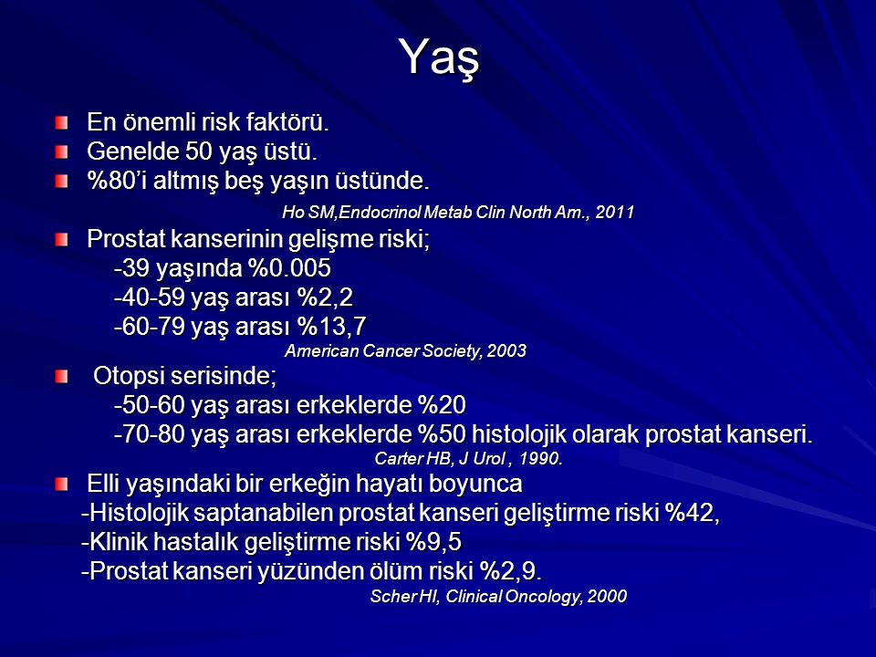 Yaş En önemli risk faktörü. Genelde 50 yaş üstü.