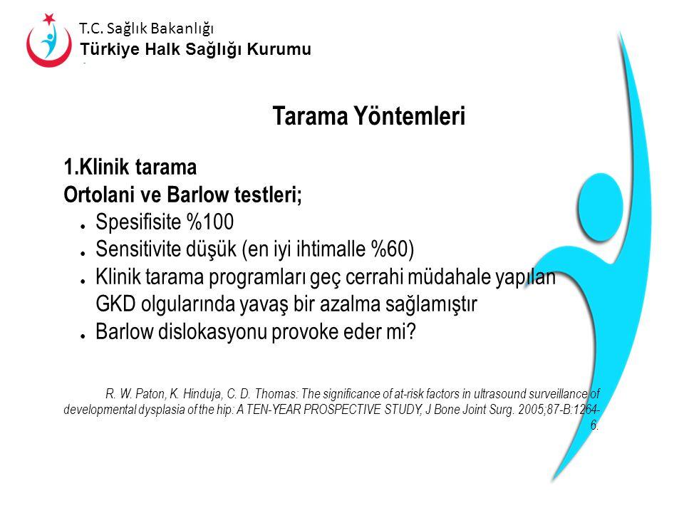 Tarama Yöntemleri Klinik tarama Ortolani ve Barlow testleri;