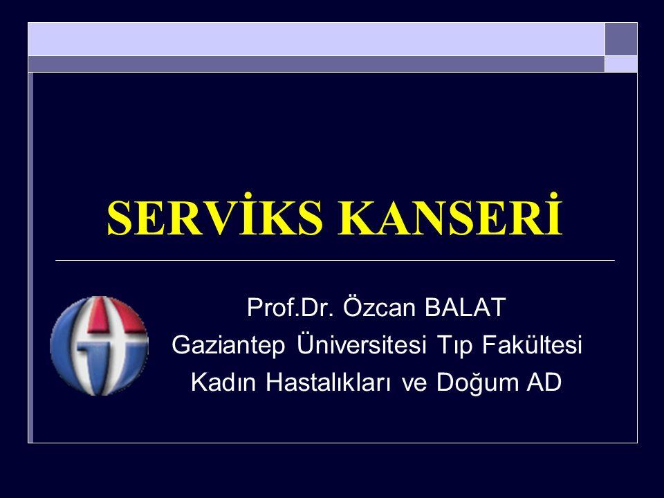 SERVİKS KANSERİ Prof.Dr. Özcan BALAT