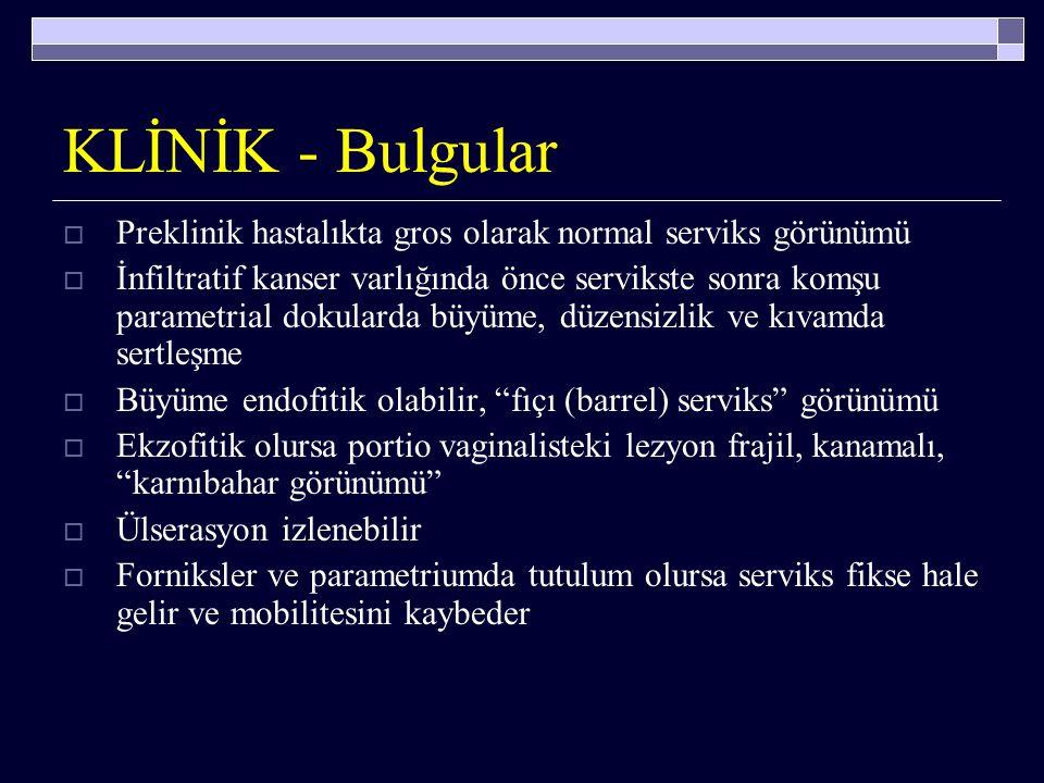 KLİNİK - Bulgular Preklinik hastalıkta gros olarak normal serviks görünümü.