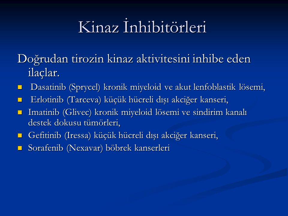 Kinaz İnhibitörleri Doğrudan tirozin kinaz aktivitesini inhibe eden ilaçlar. Dasatinib (Sprycel) kronik miyeloid ve akut lenfoblastik lösemi,