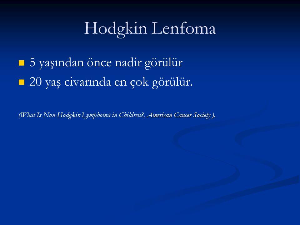 Hodgkin Lenfoma 5 yaşından önce nadir görülür