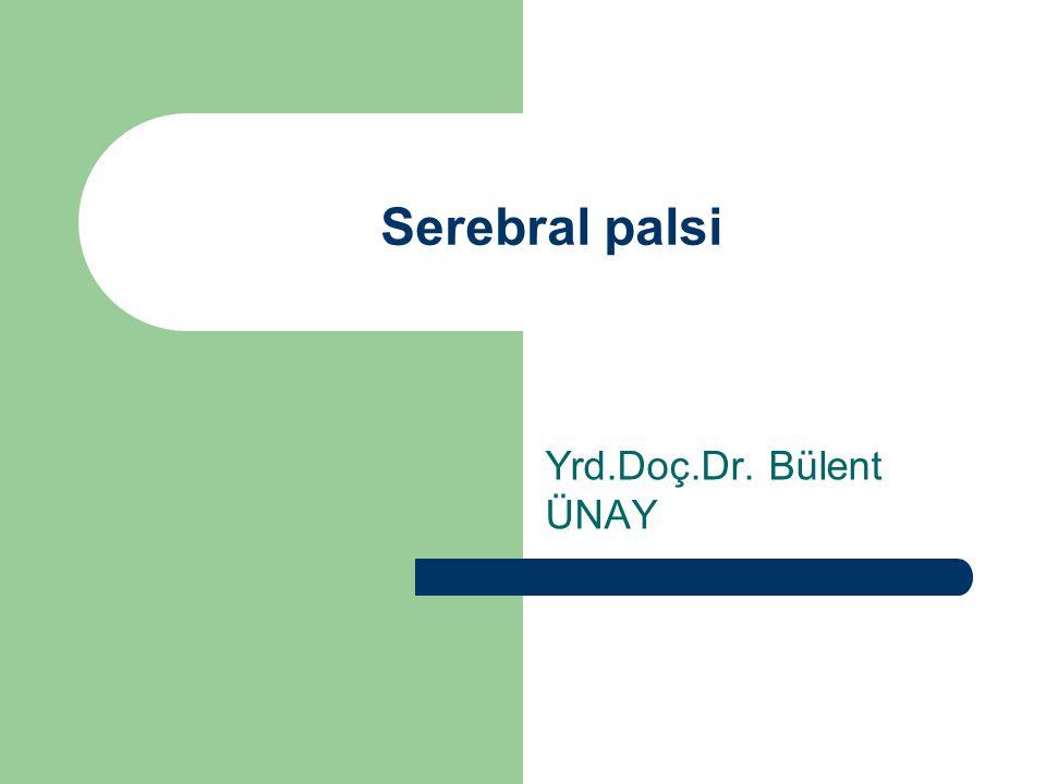 Serebral palsi Yrd.Doç.Dr. Bülent ÜNAY