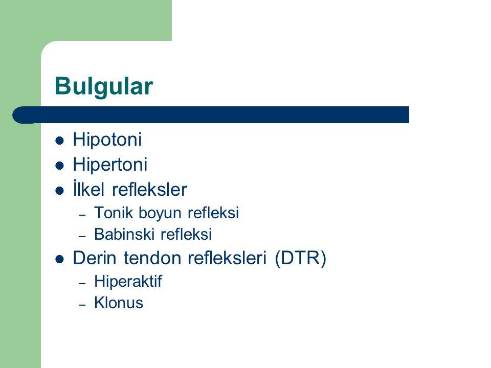 Bulgular Hipotoni Hipertoni İlkel refleksler
