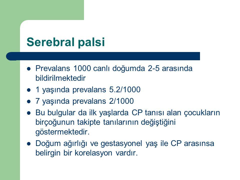Serebral palsi Prevalans 1000 canlı doğumda 2-5 arasında bildirilmektedir. 1 yaşında prevalans 5.2/1000.