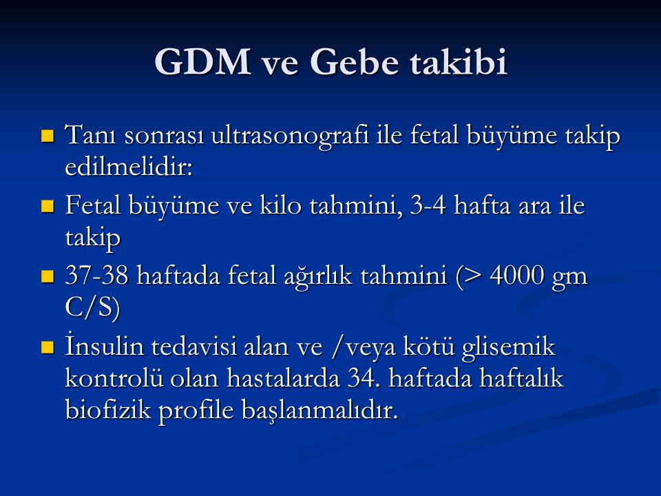 GDM ve Gebe takibi Tanı sonrası ultrasonografi ile fetal büyüme takip edilmelidir: Fetal büyüme ve kilo tahmini, 3-4 hafta ara ile takip.