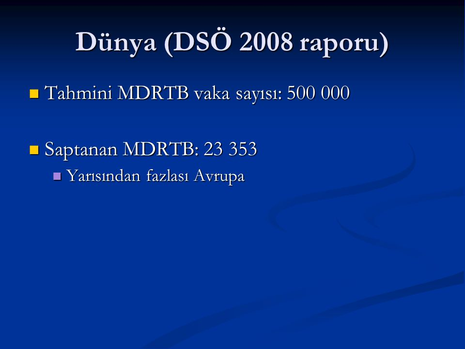 Dünya (DSÖ 2008 raporu) Tahmini MDRTB vaka sayısı: 500 000