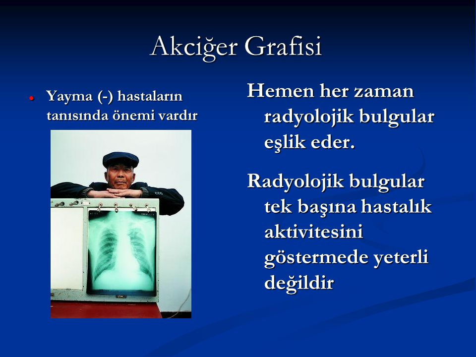 Akciğer Grafisi Hemen her zaman radyolojik bulgular eşlik eder.