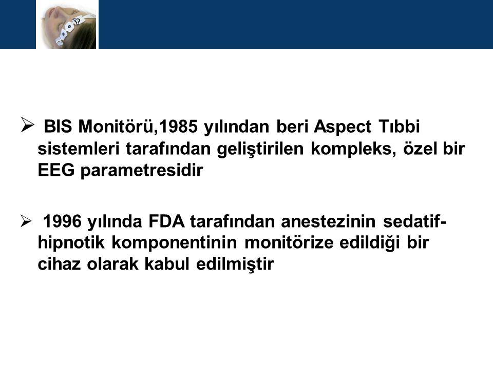 BIS Monitörü,1985 yılından beri Aspect Tıbbi sistemleri tarafından geliştirilen kompleks, özel bir EEG parametresidir