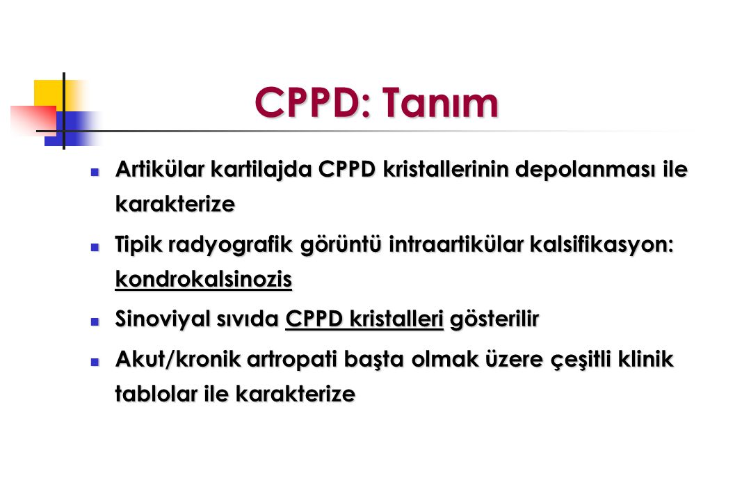 CPPD: Tanım Artikülar kartilajda CPPD kristallerinin depolanması ile karakterize.