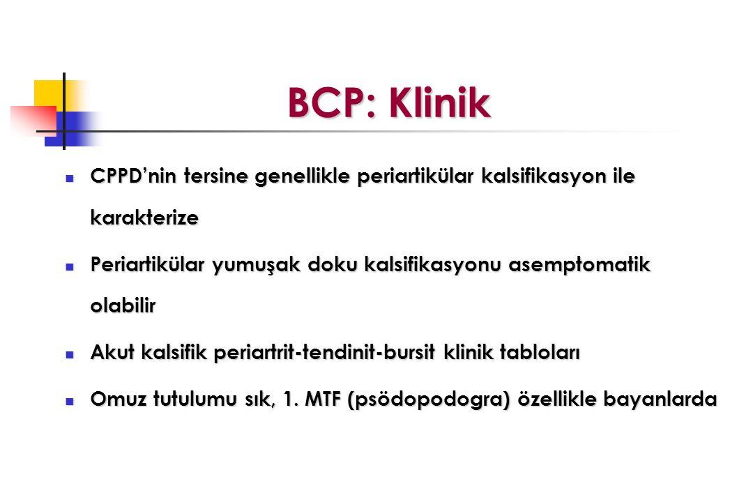 BCP: Klinik CPPD'nin tersine genellikle periartikülar kalsifikasyon ile karakterize. Periartikülar yumuşak doku kalsifikasyonu asemptomatik olabilir.
