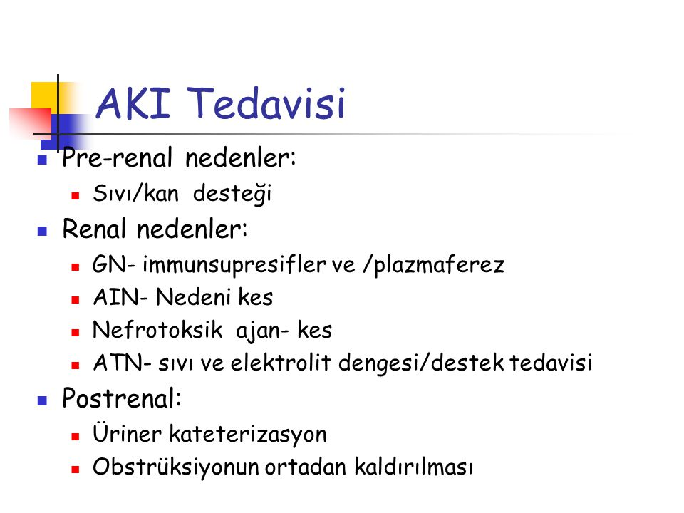 AKI Tedavisi Pre-renal nedenler: Renal nedenler: Postrenal: