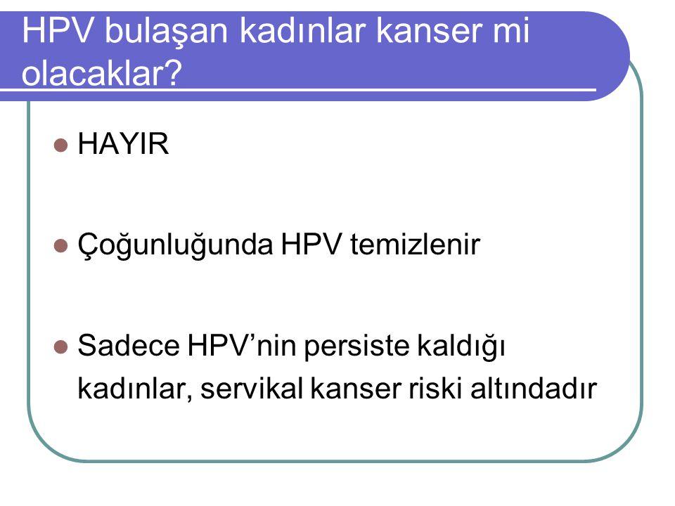 HPV bulaşan kadınlar kanser mi olacaklar