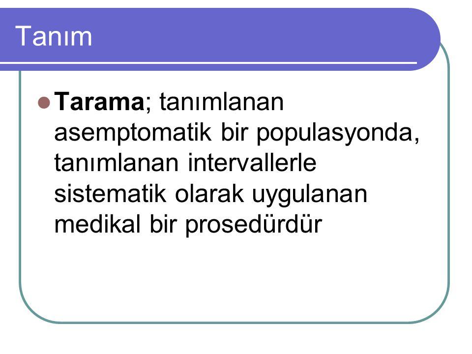 Tanım Tarama; tanımlanan asemptomatik bir populasyonda, tanımlanan intervallerle sistematik olarak uygulanan medikal bir prosedürdür.