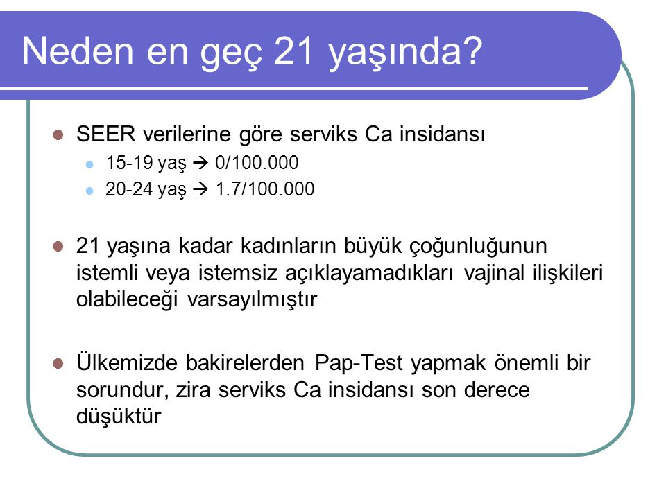 Neden en geç 21 yaşında SEER verilerine göre serviks Ca insidansı