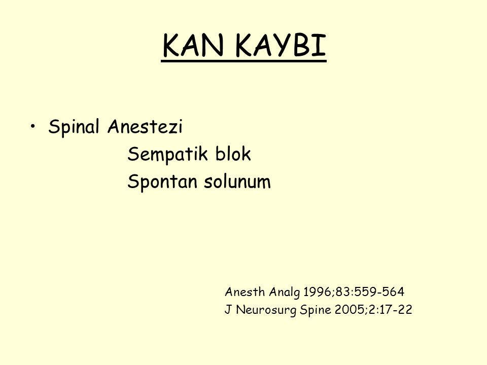 KAN KAYBI Spinal Anestezi Sempatik blok Spontan solunum