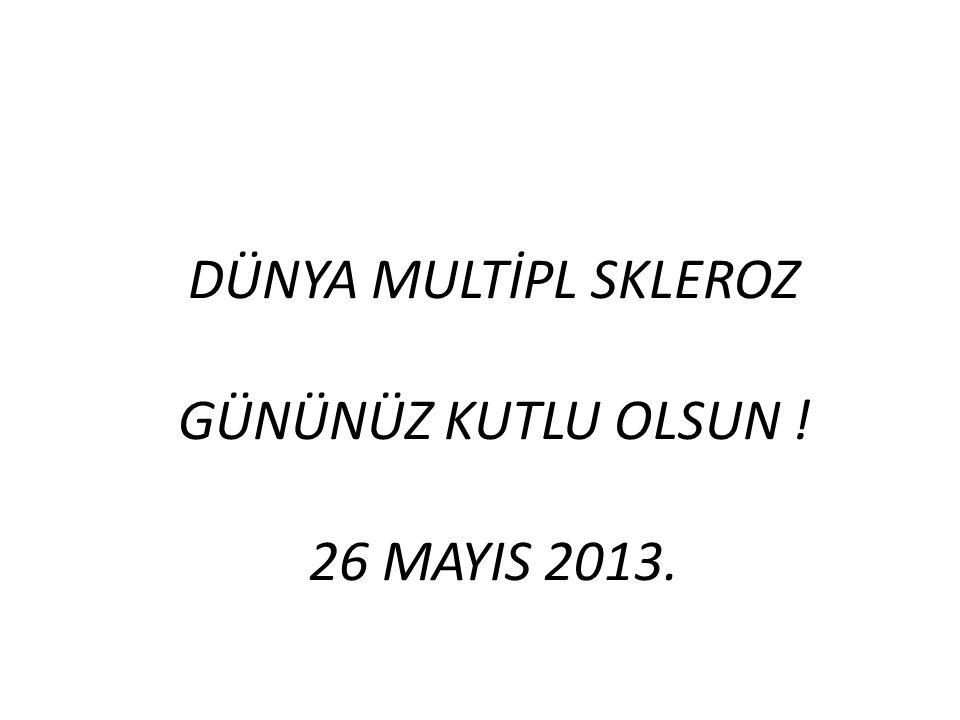 DÜNYA MULTİPL SKLEROZ GÜNÜNÜZ KUTLU OLSUN ! 26 MAYIS 2013.