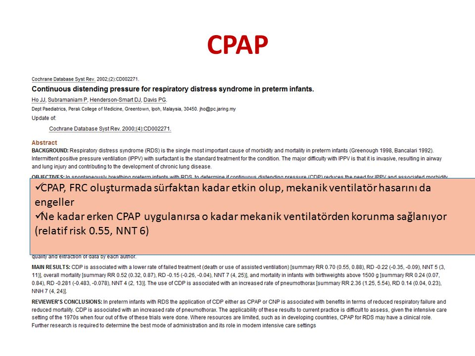 CPAP CPAP, FRC oluşturmada sürfaktan kadar etkin olup, mekanik ventilatör hasarını da engeller.