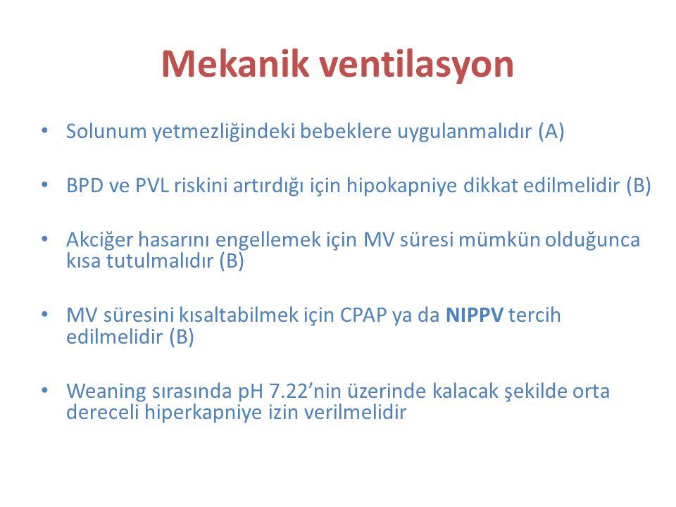 Mekanik ventilasyon Solunum yetmezliğindeki bebeklere uygulanmalıdır (A) BPD ve PVL riskini artırdığı için hipokapniye dikkat edilmelidir (B)
