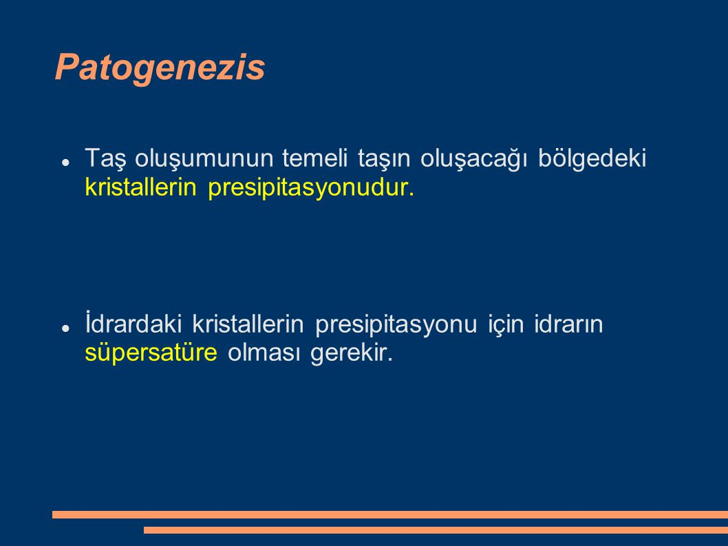 Patogenezis Taş oluşumunun temeli taşın oluşacağı bölgedeki kristallerin presipitasyonudur.