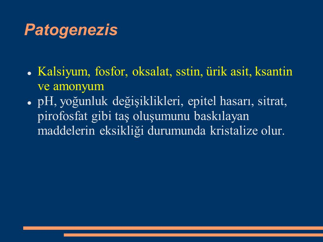 Patogenezis Kalsiyum, fosfor, oksalat, sstin, ürik asit, ksantin ve amonyum.
