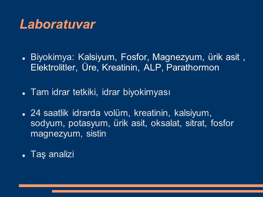 Laboratuvar Biyokimya: Kalsiyum, Fosfor, Magnezyum, ürik asit , Elektrolitler, Üre, Kreatinin, ALP, Parathormon.