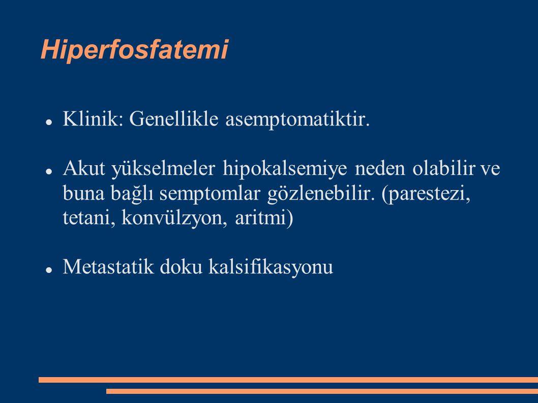 Hiperfosfatemi Klinik: Genellikle asemptomatiktir.