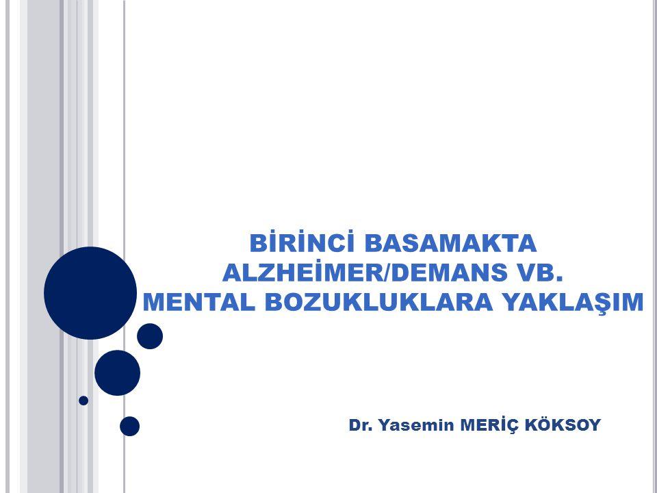 BİRİNCİ BASAMAKTA ALZHEİMER/DEMANS VB. MENTAL BOZUKLUKLARA YAKLAŞIM
